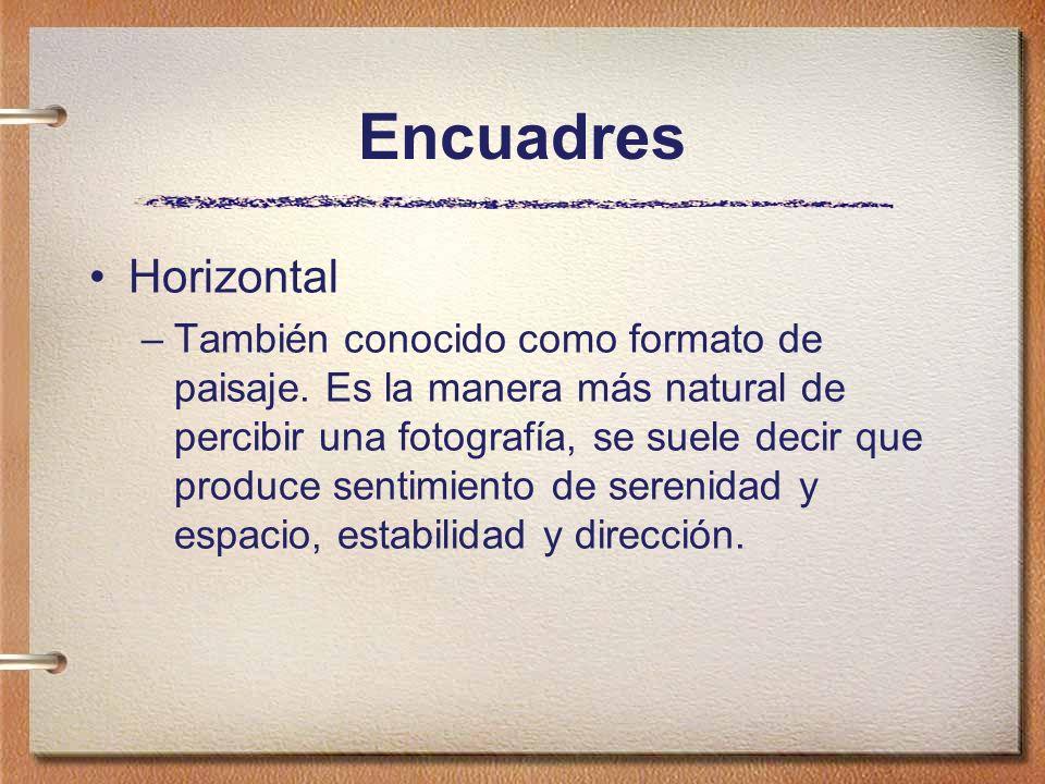 Encuadres Horizontal –También conocido como formato de paisaje. Es la manera más natural de percibir una fotografía, se suele decir que produce sentim
