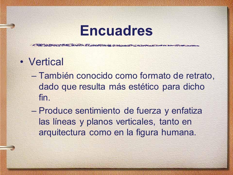 Encuadres Vertical –También conocido como formato de retrato, dado que resulta más estético para dicho fin. –Produce sentimiento de fuerza y enfatiza