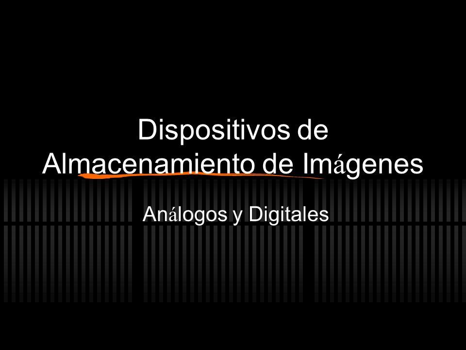 Dispositivos de Almacenamiento de Im á genes An á logos y Digitales
