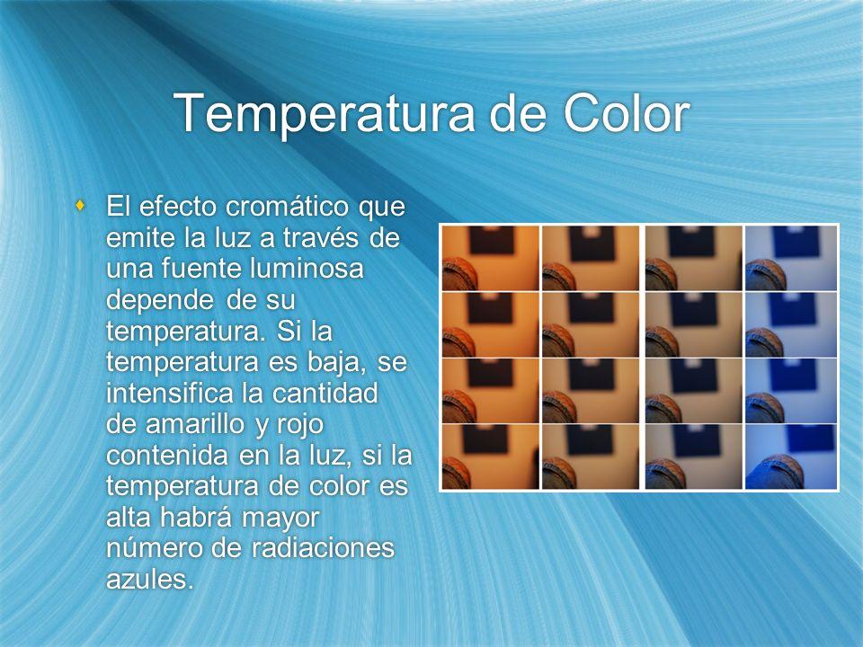 Temperatura de Color El efecto cromático que emite la luz a través de una fuente luminosa depende de su temperatura. Si la temperatura es baja, se int