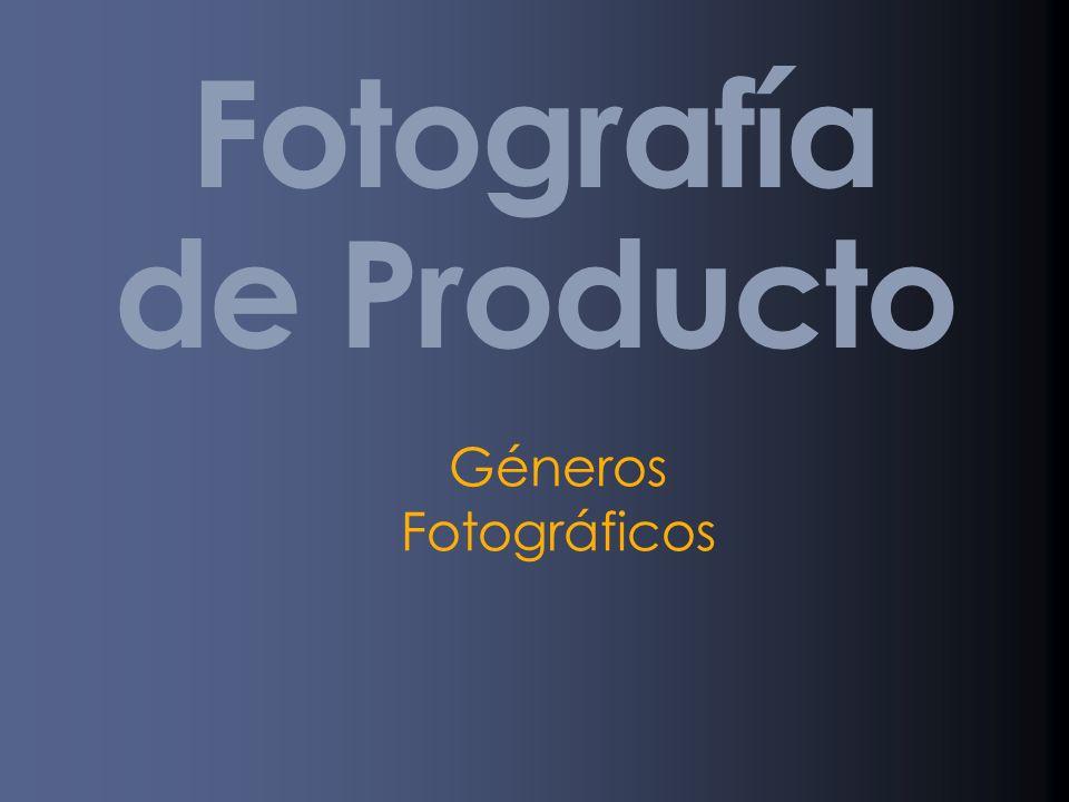 Fotografía de Producto Géneros Fotográficos