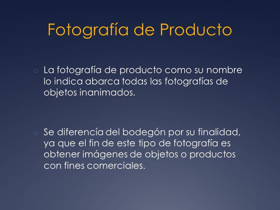 Fotografía de Producto o La fotografía de producto como su nombre lo indica abarca todas las fotografías de objetos inanimados. o Se diferencía del bo