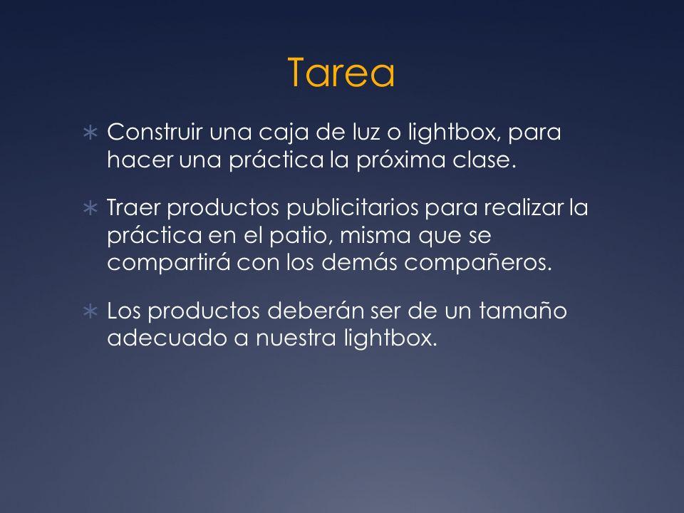 Tarea Construir una caja de luz o lightbox, para hacer una práctica la próxima clase. Traer productos publicitarios para realizar la práctica en el pa