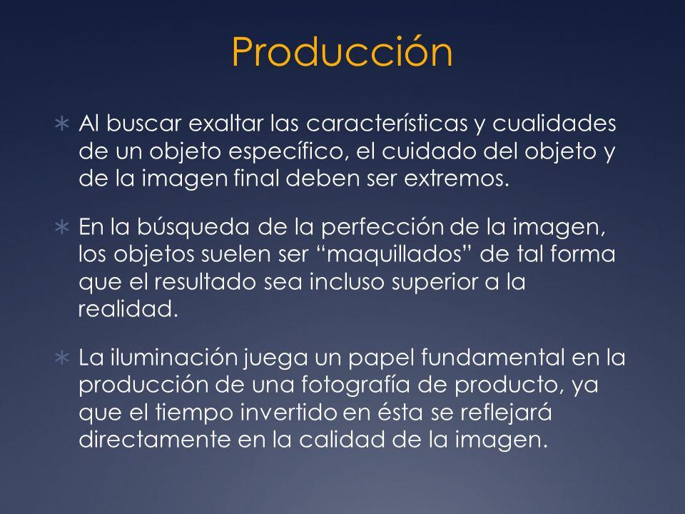Producción Al buscar exaltar las características y cualidades de un objeto específico, el cuidado del objeto y de la imagen final deben ser extremos.