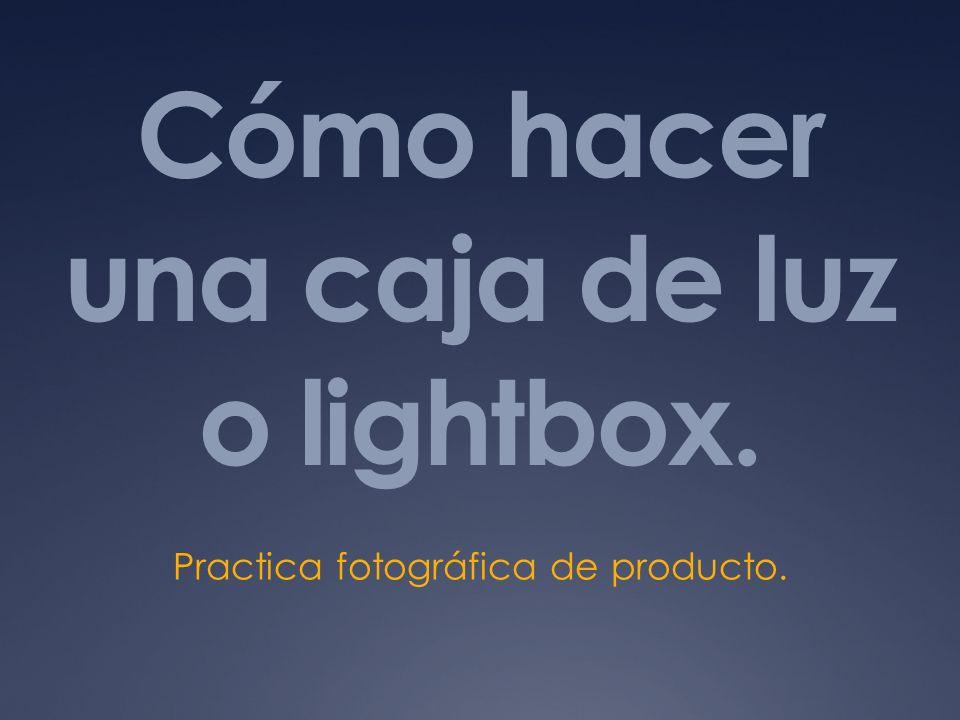 Cómo hacer una caja de luz o lightbox. Practica fotográfica de producto.