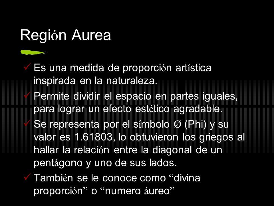Regi ó n Aurea Es una medida de proporci ó n art í stica inspirada en la naturaleza. Permite dividir el espacio en partes iguales, para lograr un efec