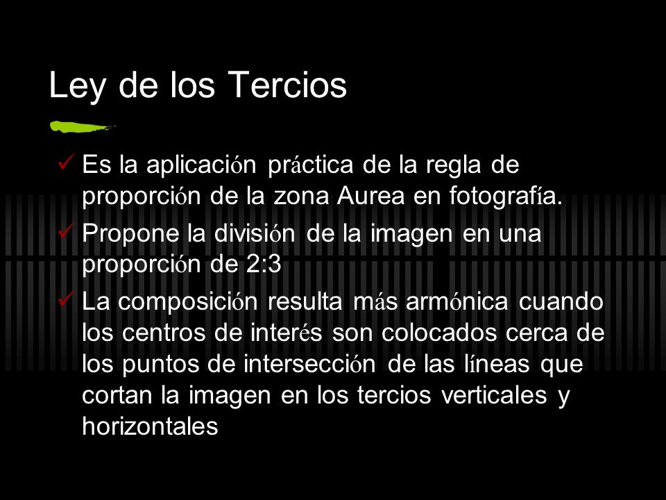 Ley de los Tercios Es la aplicaci ó n pr á ctica de la regla de proporci ó n de la zona Aurea en fotograf í a. Propone la divisi ó n de la imagen en u