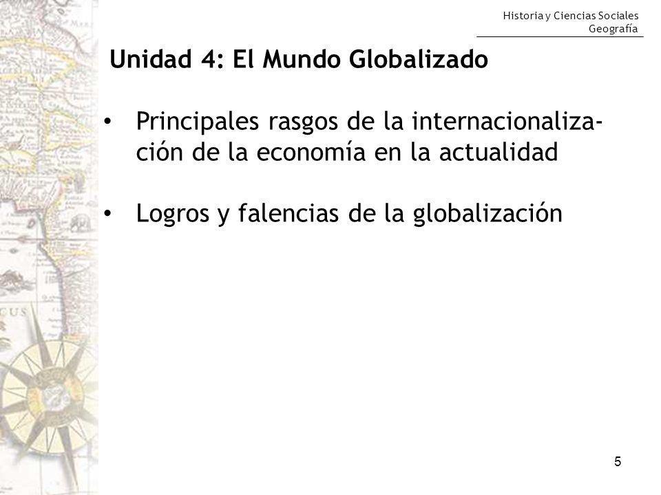 Historia y Ciencias Sociales Geografía 5 Unidad 4: El Mundo Globalizado Principales rasgos de la internacionaliza- ción de la economía en la actualida