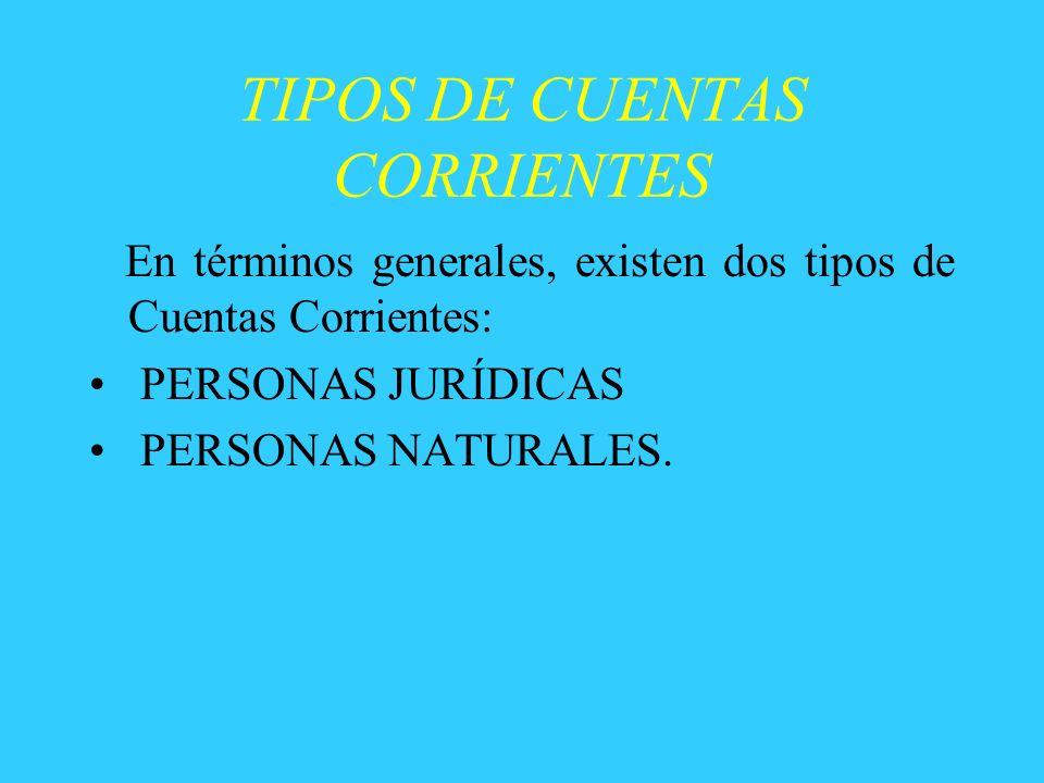 TIPOS DE CUENTAS CORRIENTES En términos generales, existen dos tipos de Cuentas Corrientes: PERSONAS JURÍDICAS PERSONAS NATURALES.