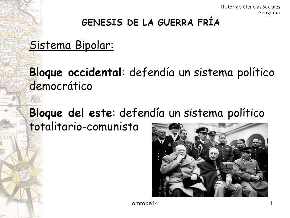 Historia y Ciencias Sociales Geografía 1 GENESIS DE LA GUERRA FRÍA Sistema Bipolar: Bloque occidental: defendía un sistema político democrático Bloque