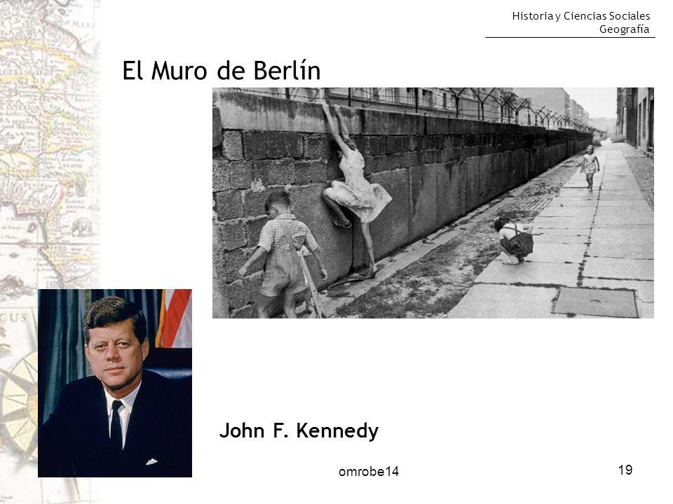 Historia y Ciencias Sociales Geografía 19 El Muro de Berlín John F. Kennedy omrobe14