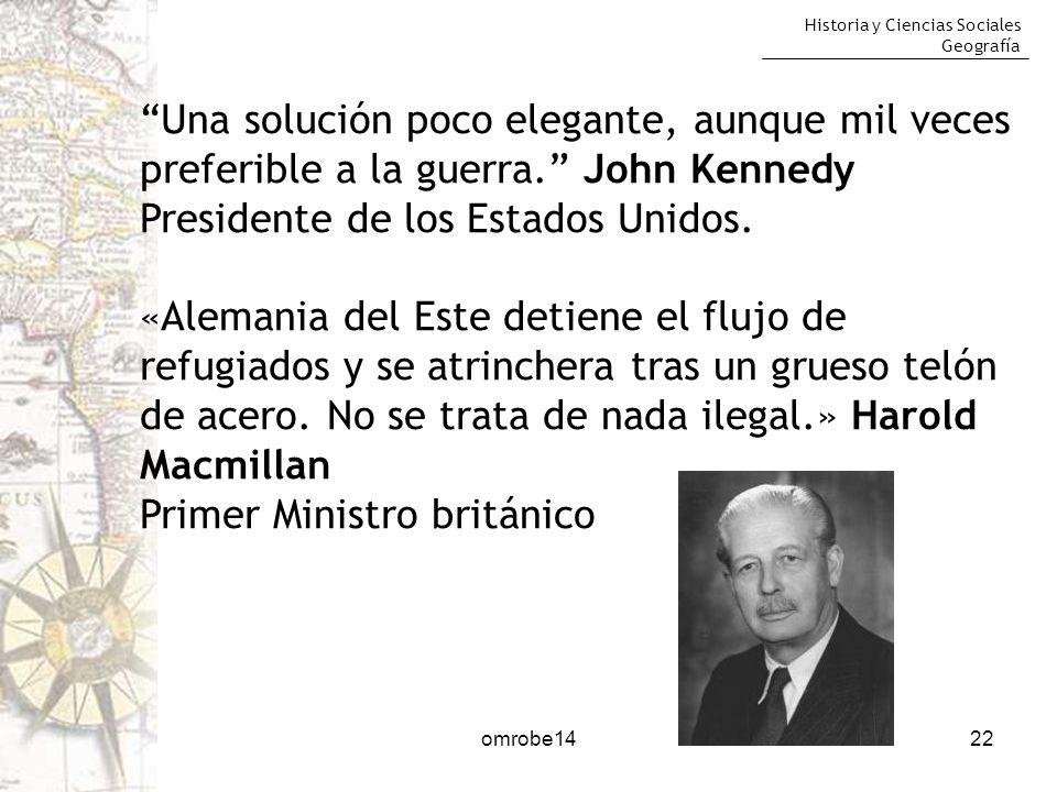 Historia y Ciencias Sociales Geografía 22 Una solución poco elegante, aunque mil veces preferible a la guerra. John Kennedy Presidente de los Estados