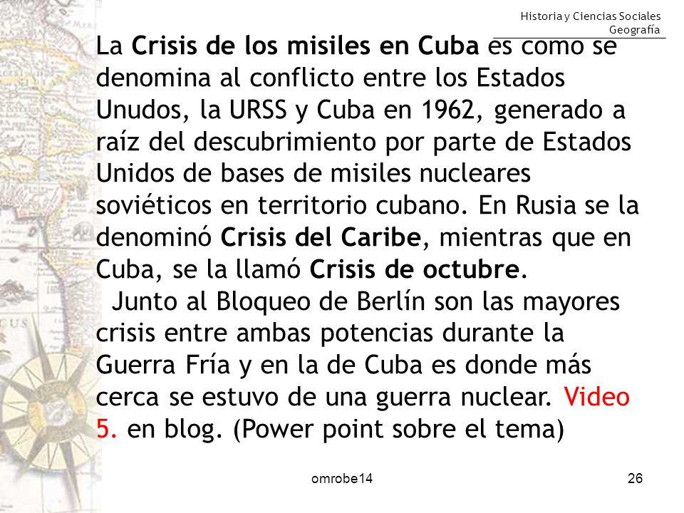 Historia y Ciencias Sociales Geografía 26 La Crisis de los misiles en Cuba es como se denomina al conflicto entre los Estados Unudos, la URSS y Cuba e