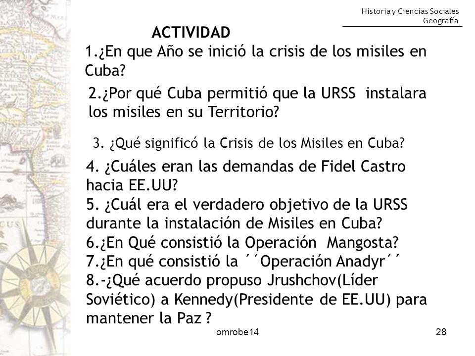 Historia y Ciencias Sociales Geografía omrobe1428 ACTIVIDAD 1.¿En que Año se inició la crisis de los misiles en Cuba? 2.¿Por qué Cuba permitió que la