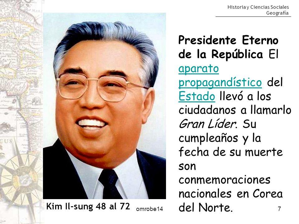Historia y Ciencias Sociales Geografía 7 Kim Il-sung 48 al 72 Presidente Eterno de la República El aparato propagandístico del Estado llevó a los ciud