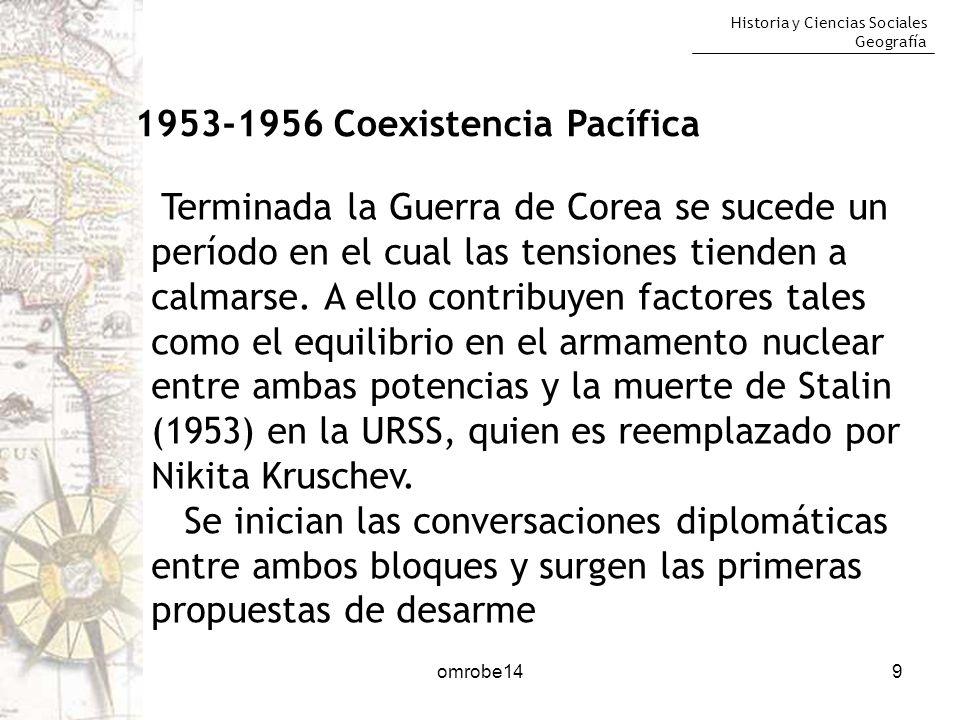 Historia y Ciencias Sociales Geografía 9 1953-1956 Coexistencia Pacífica Terminada la Guerra de Corea se sucede un período en el cual las tensiones ti