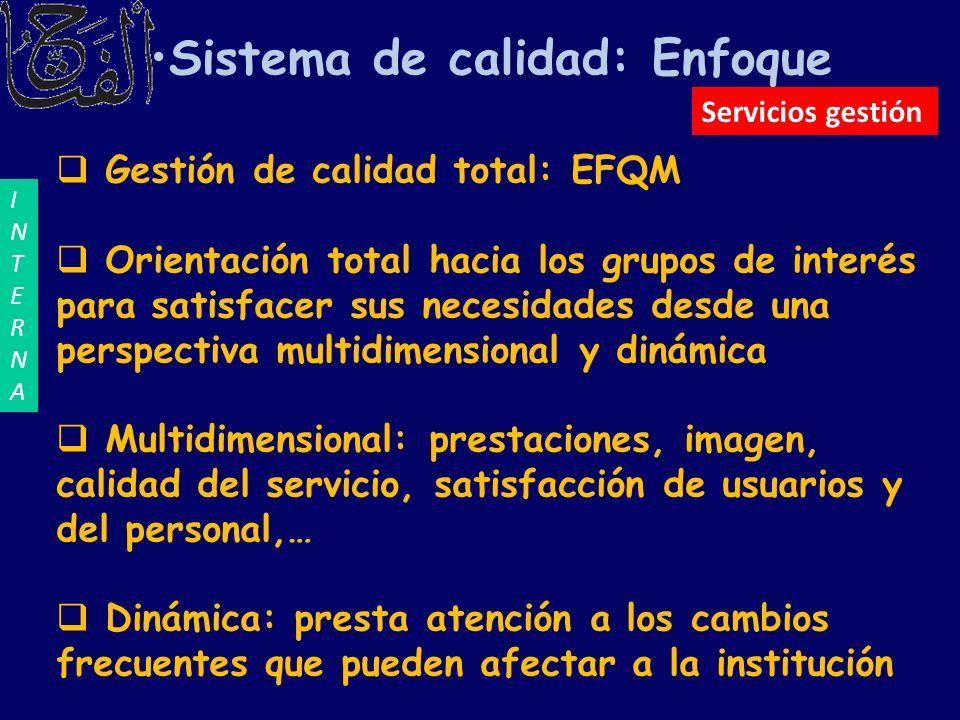 Sistema de calidad: Enfoque Gestión de calidad total: EFQM Orientación total hacia los grupos de interés para satisfacer sus necesidades desde una per