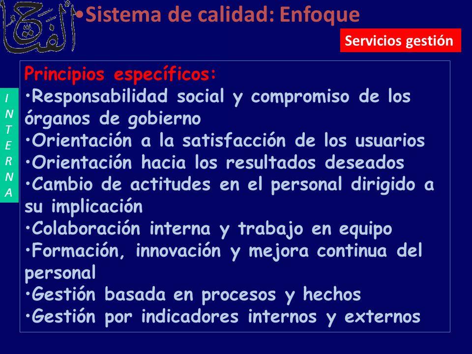 Sistema de calidad: Enfoque Principios específicos: Responsabilidad social y compromiso de los órganos de gobierno Orientación a la satisfacción de lo
