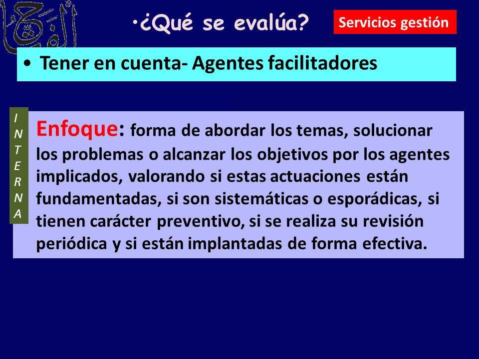 Tener en cuenta- Agentes facilitadores ¿Qué se evalúa? Enfoque: forma de abordar los temas, solucionar los problemas o alcanzar los objetivos por los