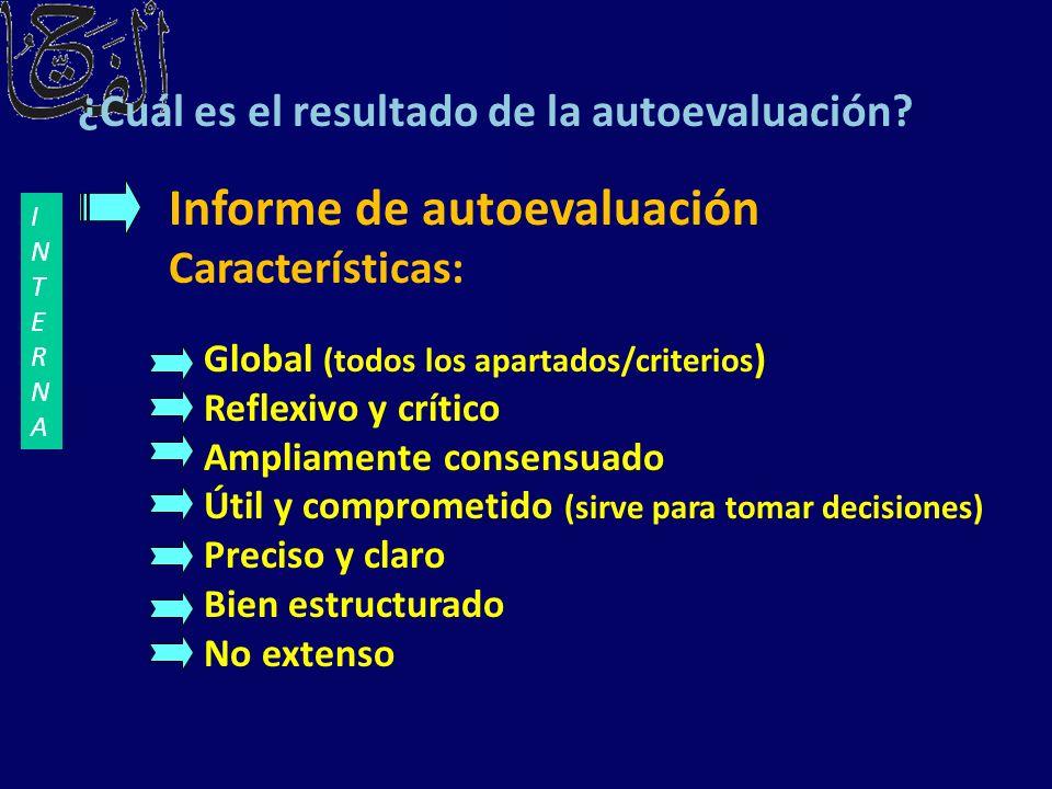 Informe de autoevaluación Características: Global (todos los apartados/criterios ) Reflexivo y crítico Ampliamente consensuado Útil y comprometido (si