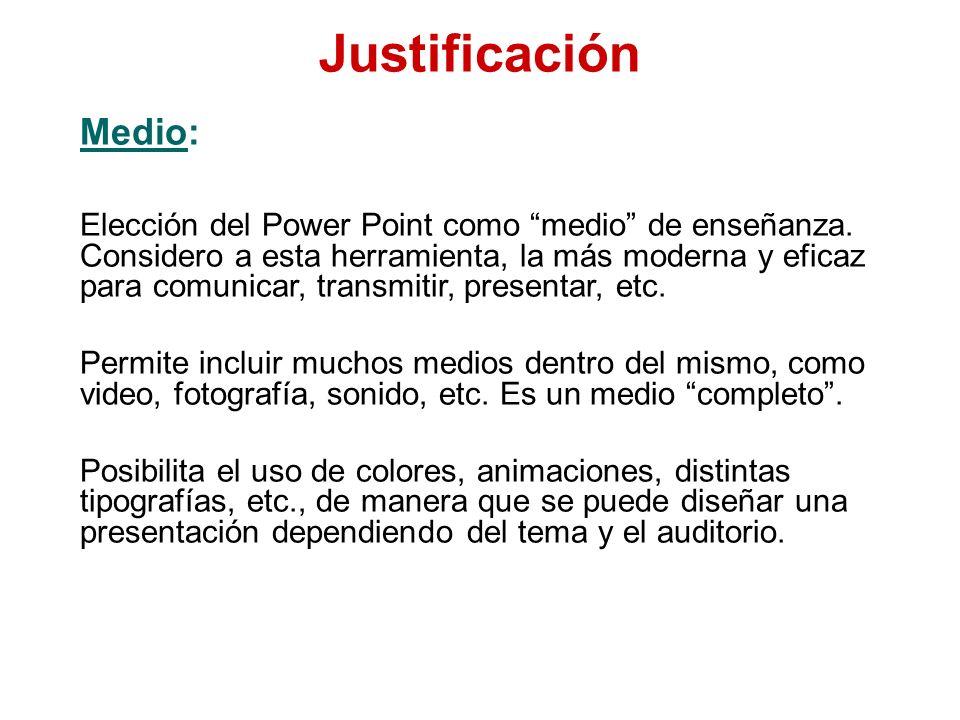 Justificación Medio: Elección del Power Point como medio de enseñanza. Considero a esta herramienta, la más moderna y eficaz para comunicar, transmiti