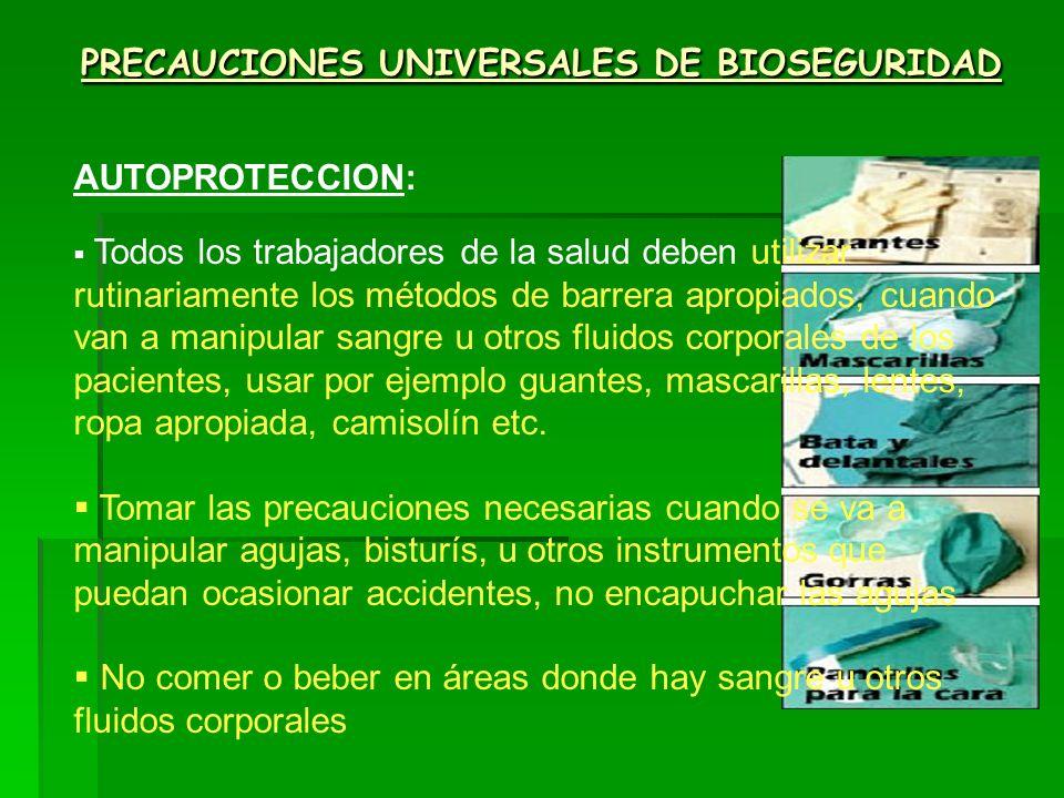 PRECAUCIONES UNIVERSALES DE BIOSEGURIDAD AUTOPROTECCION: Todos los trabajadores de la salud deben utilizar rutinariamente los métodos de barrera aprop