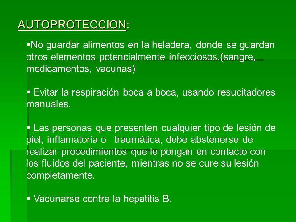AUTOPROTECCION: No guardar alimentos en la heladera, donde se guardan otros elementos potencialmente infecciosos.(sangre, medicamentos, vacunas) Evita