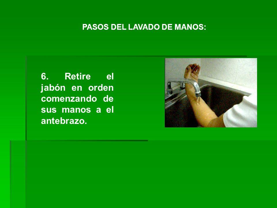 6. Retire el jabón en orden comenzando de sus manos a el antebrazo.