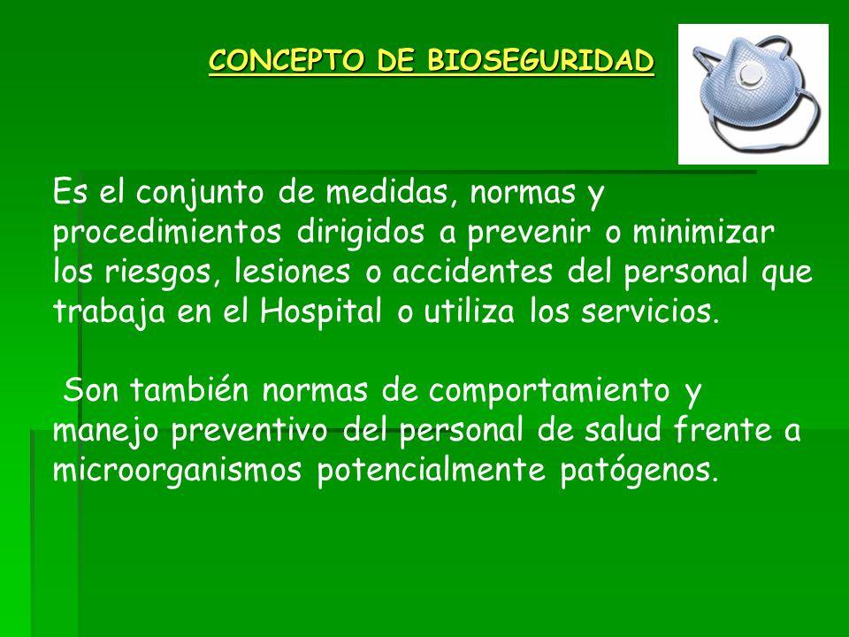 CONCEPTO DE BIOSEGURIDAD Es el conjunto de medidas, normas y procedimientos dirigidos a prevenir o minimizar los riesgos, lesiones o accidentes del pe