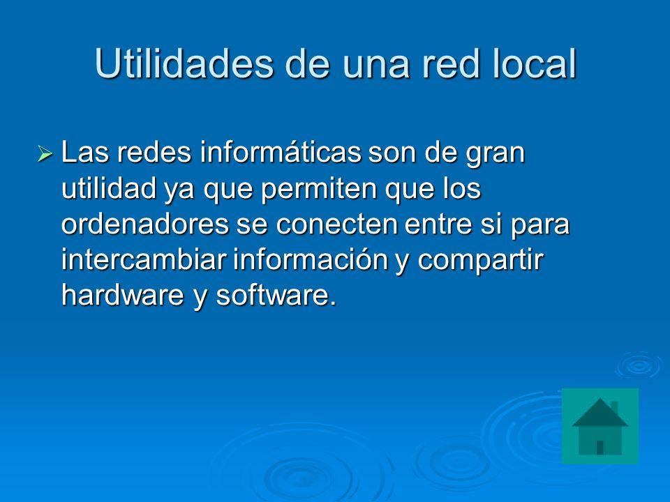 Utilidades de una red local Las redes informáticas son de gran utilidad ya que permiten que los ordenadores se conecten entre si para intercambiar inf