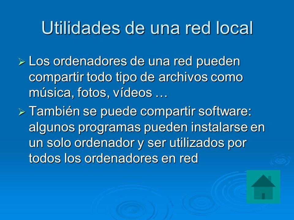 Utilidades de una red local Los ordenadores de una red pueden compartir todo tipo de archivos como música, fotos, vídeos … Los ordenadores de una red