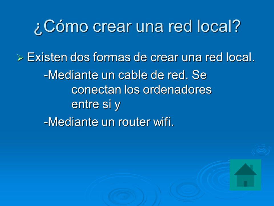 ¿Cómo crear una red local? Existen dos formas de crear una red local. Existen dos formas de crear una red local. -Mediante un cable de red. Se conecta