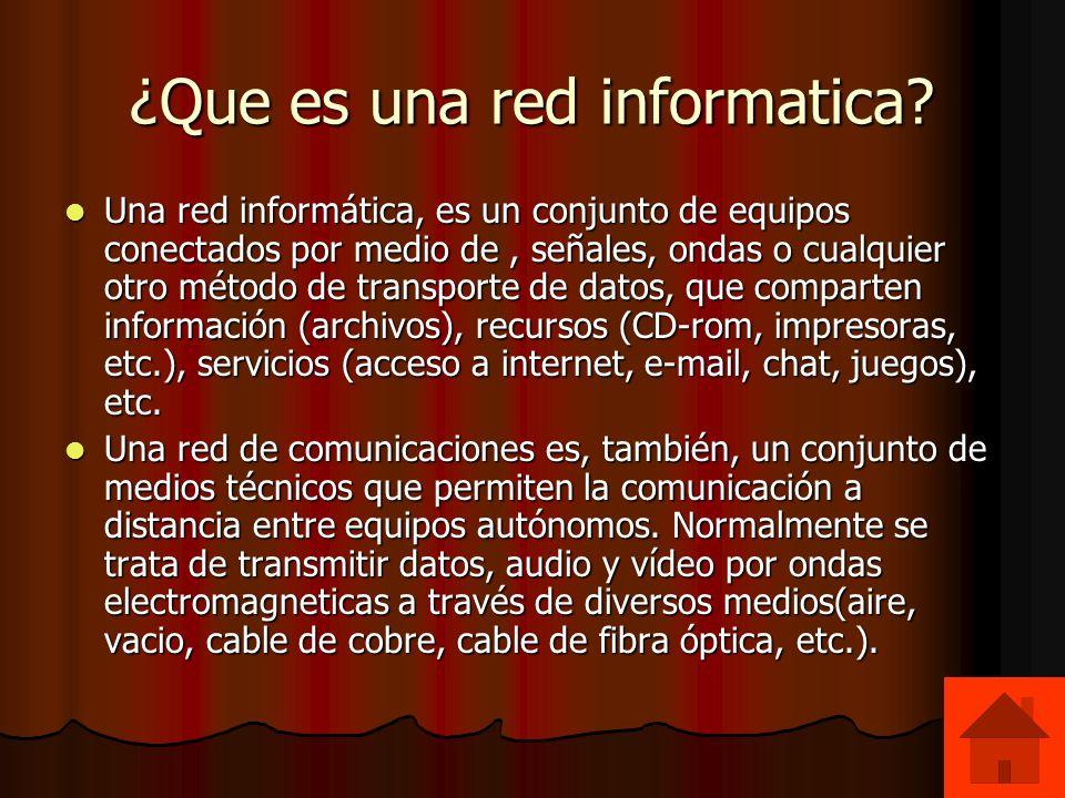 ¿Que es una red informatica? Una red informática, es un conjunto de equipos conectados por medio de, señales, ondas o cualquier otro método de transpo