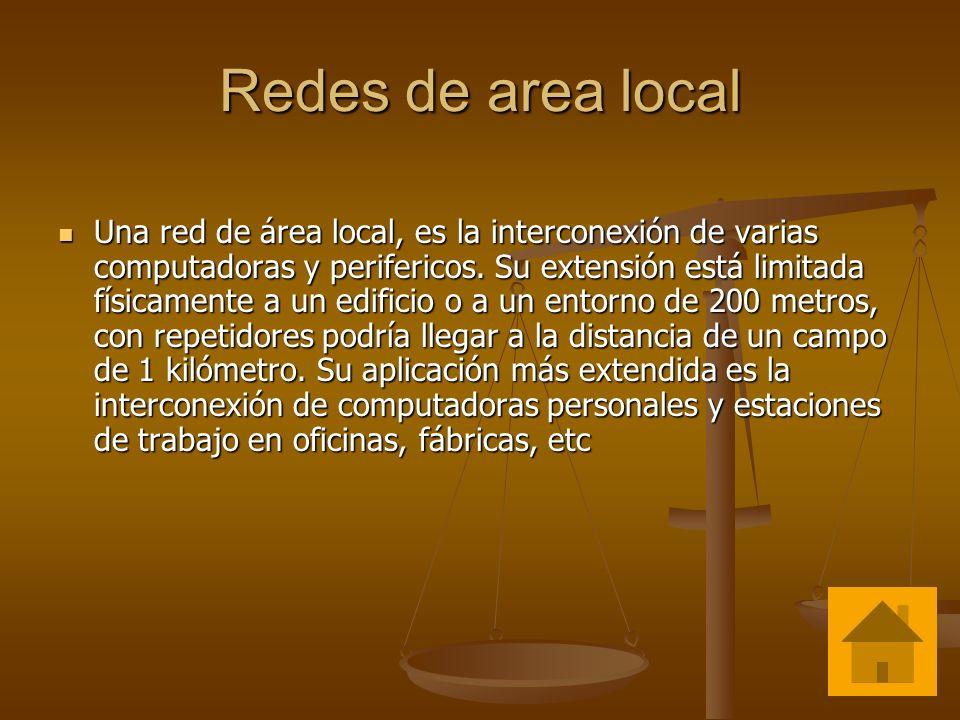 Redes de area local Una red de área local, es la interconexión de varias computadoras y perifericos. Su extensión está limitada físicamente a un edifi