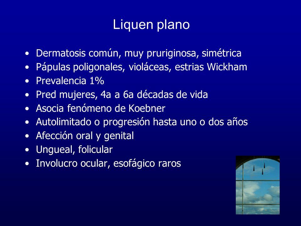 Liquen plano Dermatosis común, muy pruriginosa, simétrica Pápulas poligonales, violáceas, estrias Wickham Prevalencia 1% Pred mujeres, 4a a 6a décadas