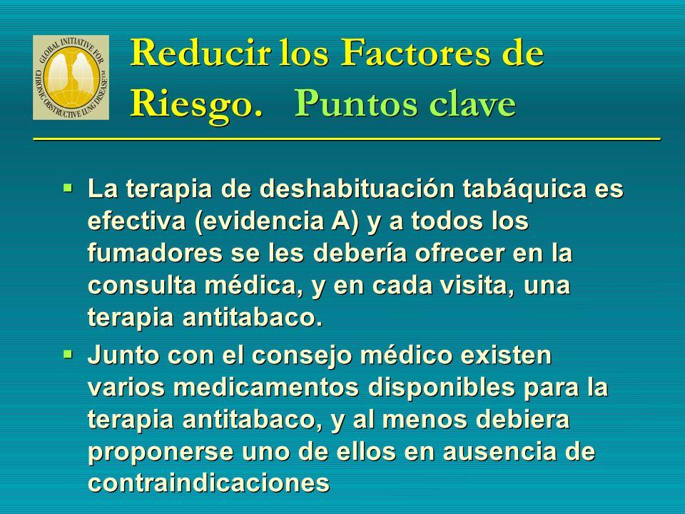 Reducir los Factores de Riesgo. Puntos clave La terapia de deshabituación tabáquica es efectiva (evidencia A) y a todos los fumadores se les debería o