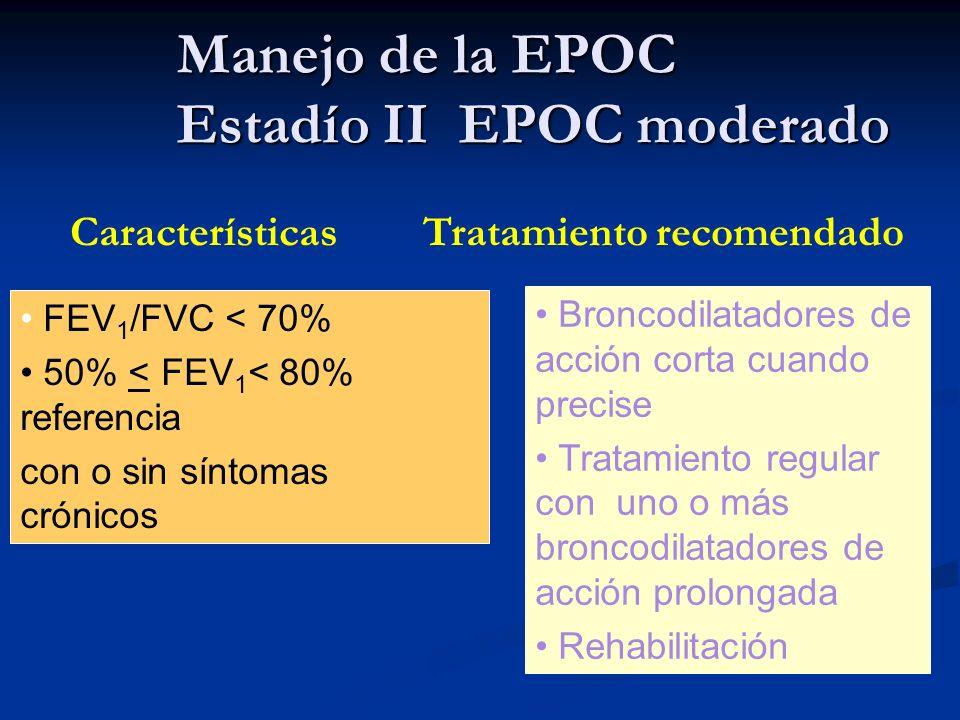 Manejo de la EPOC Estadío II EPOC moderado Características Tratamiento recomendado FEV 1 /FVC < 70% 50% < FEV 1 < 80% referencia con o sin síntomas cr