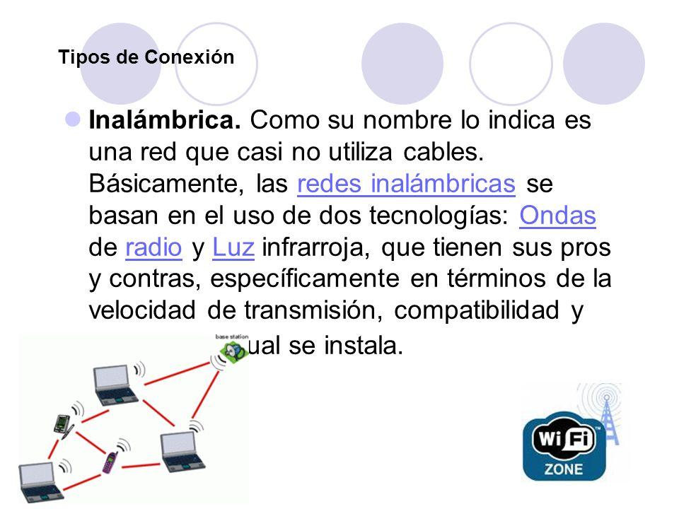Tipos de Conexión Inalámbrica. Como su nombre lo indica es una red que casi no utiliza cables. Básicamente, las redes inalámbricas se basan en el uso