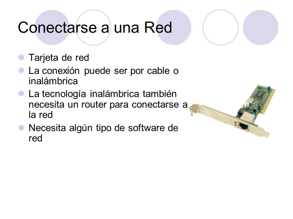 Conectarse a una Red Tarjeta de red La conexión puede ser por cable o inalámbrica La tecnología inalámbrica también necesita un router para conectarse