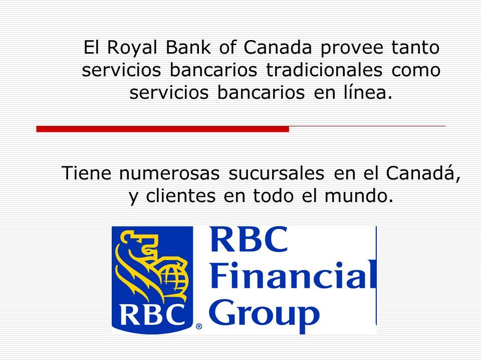 El Royal Bank of Canada provee tanto servicios bancarios tradicionales como servicios bancarios en línea.