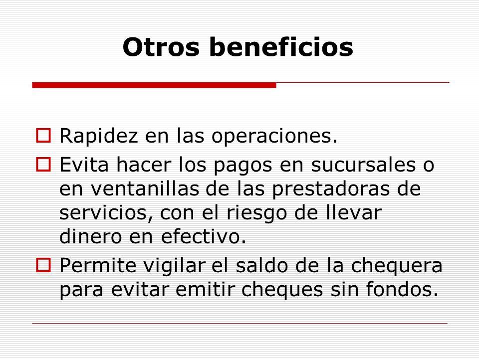 Otros beneficios Rapidez en las operaciones.