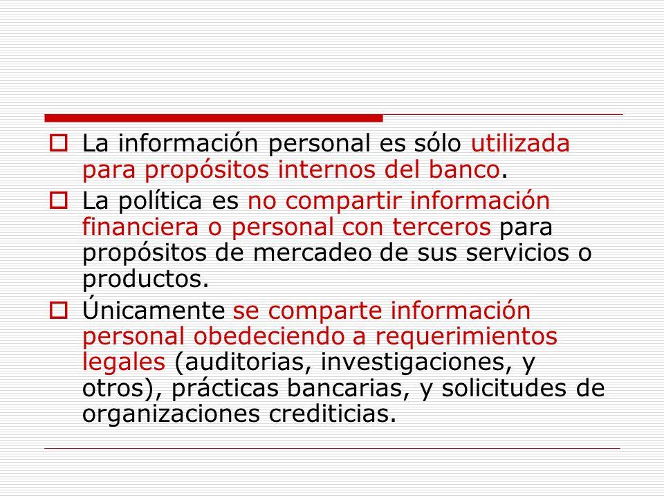 La información personal es sólo utilizada para propósitos internos del banco.