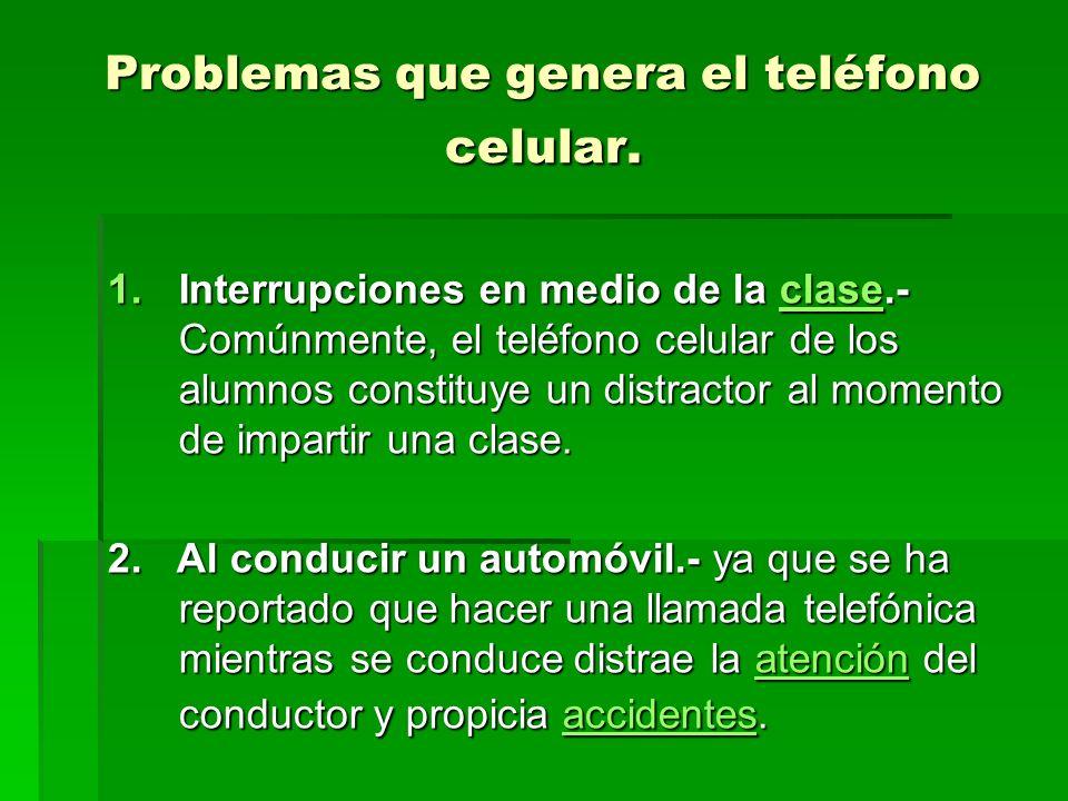 Problemas que genera el teléfono celular. 1.Interrupciones en medio de la clase.- Comúnmente, el teléfono celular de los alumnos constituye un distrac