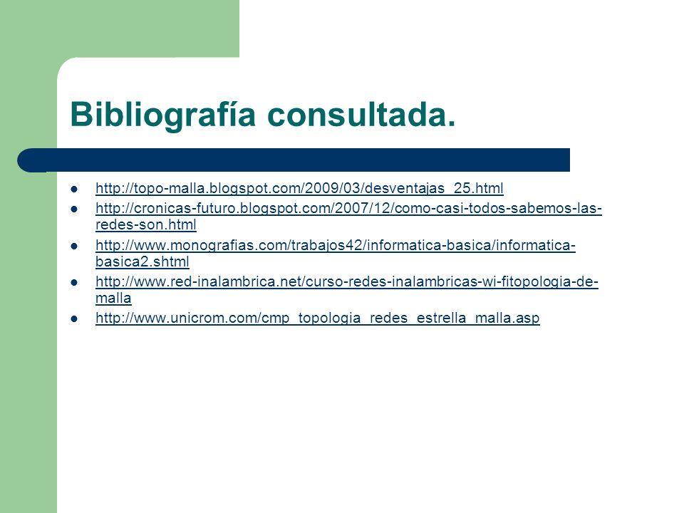Bibliografía consultada. http://topo-malla.blogspot.com/2009/03/desventajas_25.html http://cronicas-futuro.blogspot.com/2007/12/como-casi-todos-sabemo