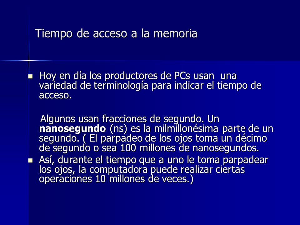 Tiempo de acceso a la memoria Hoy en día los productores de PCs usan una variedad de terminología para indicar el tiempo de acceso.