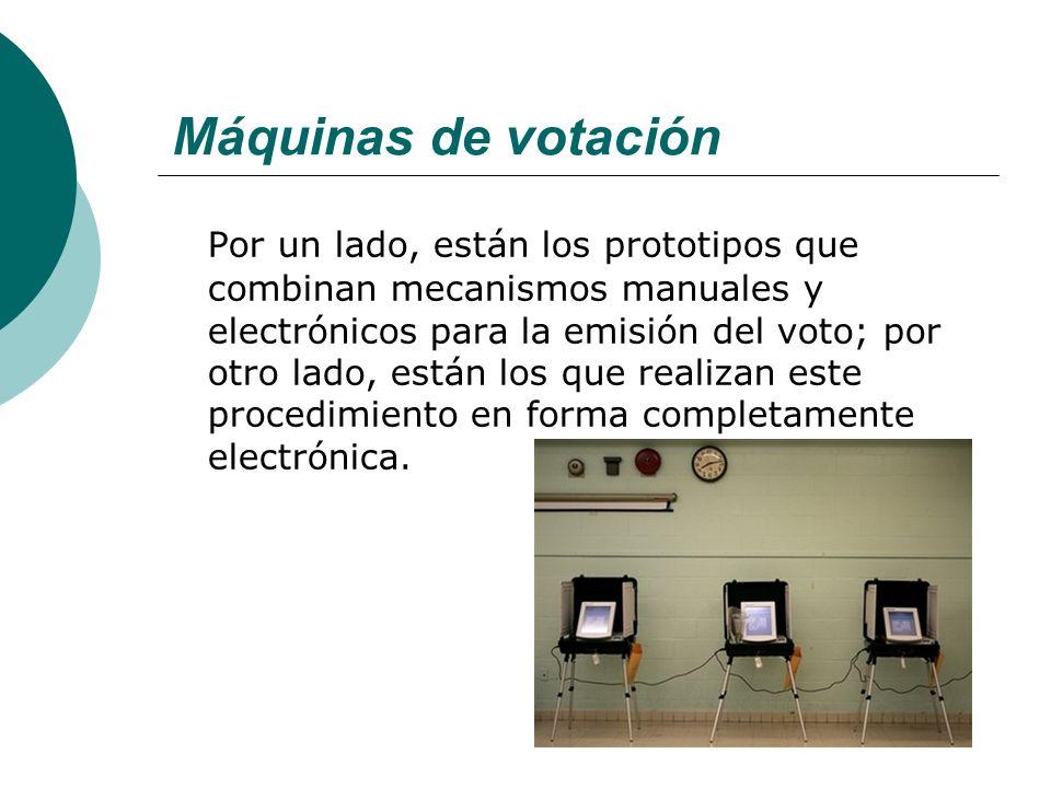 Máquinas de votación Por un lado, están los prototipos que combinan mecanismos manuales y electrónicos para la emisión del voto; por otro lado, están los que realizan este procedimiento en forma completamente electrónica.