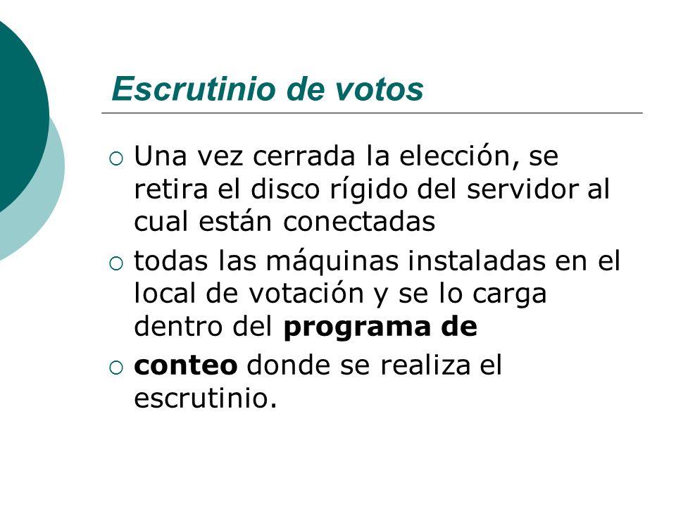 Escrutinio de votos Una vez cerrada la elección, se retira el disco rígido del servidor al cual están conectadas todas las máquinas instaladas en el local de votación y se lo carga dentro del programa de conteo donde se realiza el escrutinio.