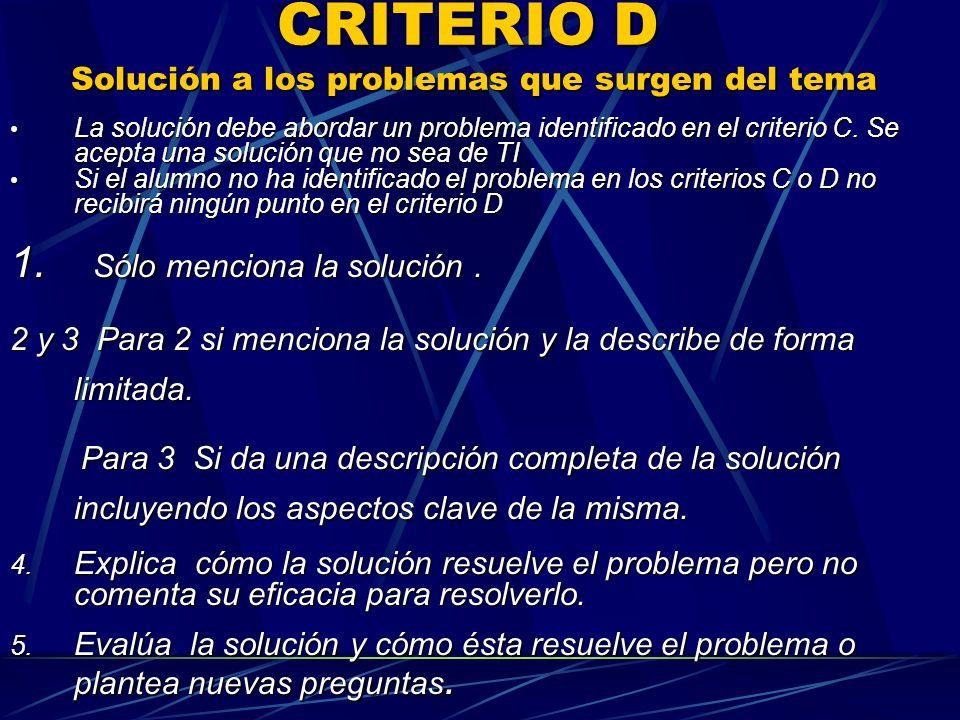 CRITERIO D Solución a los problemas que surgen del tema La solución debe abordar un problema identificado en el criterio C. Se acepta una solución que