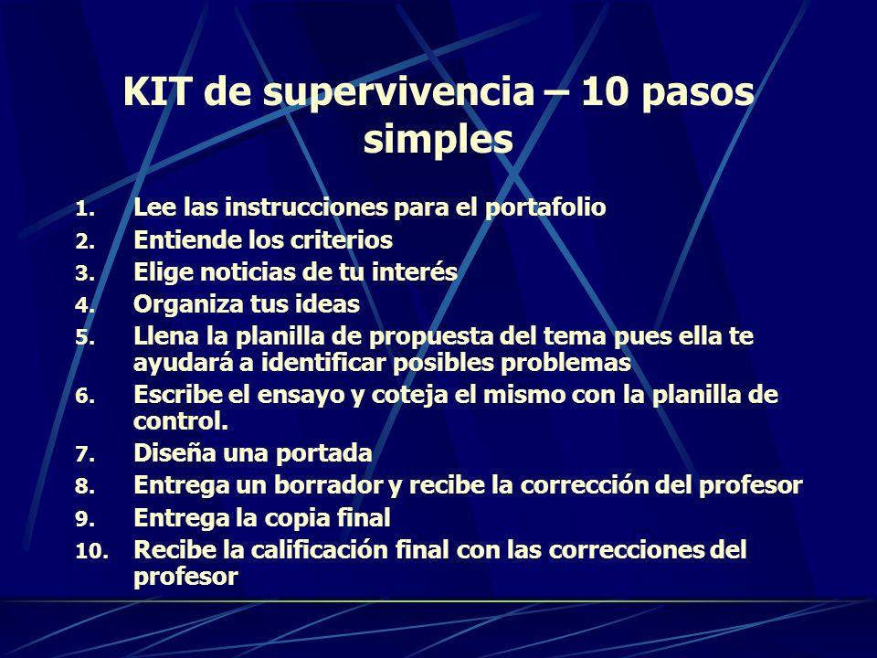 KIT de supervivencia – 10 pasos simples 1. Lee las instrucciones para el portafolio 2. Entiende los criterios 3. Elige noticias de tu interés 4. Organ