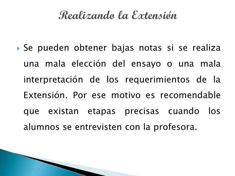 Se pueden obtener bajas notas si se realiza una mala elección del ensayo o una mala interpretación de los requerimientos de la Extensión.